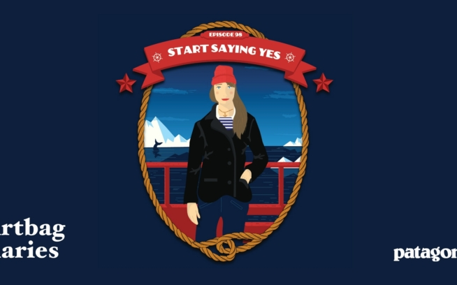 Dirtbag Diaries Podcast: Start Saying Yes